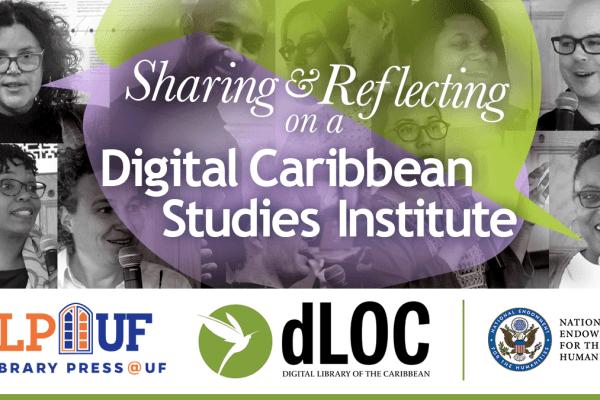 Sharing & Reflecting a Digital Caribbean Studies Institute